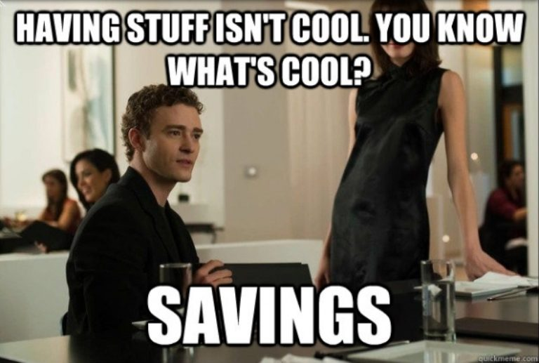 Savings cause having stuff isn't cool